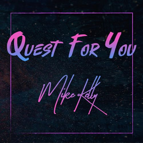 Mike Kelly – Quest For You