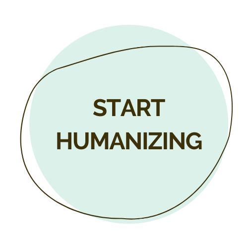Start humanizing