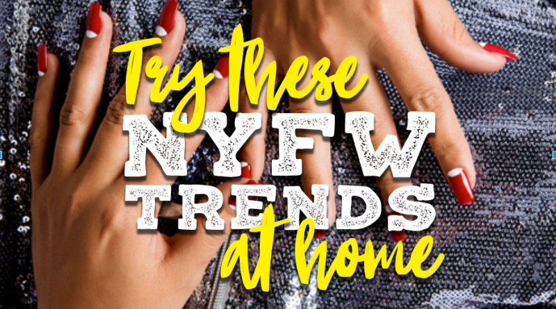 Dedicated: New York Fashion Week Trends You Can Try Right at Home