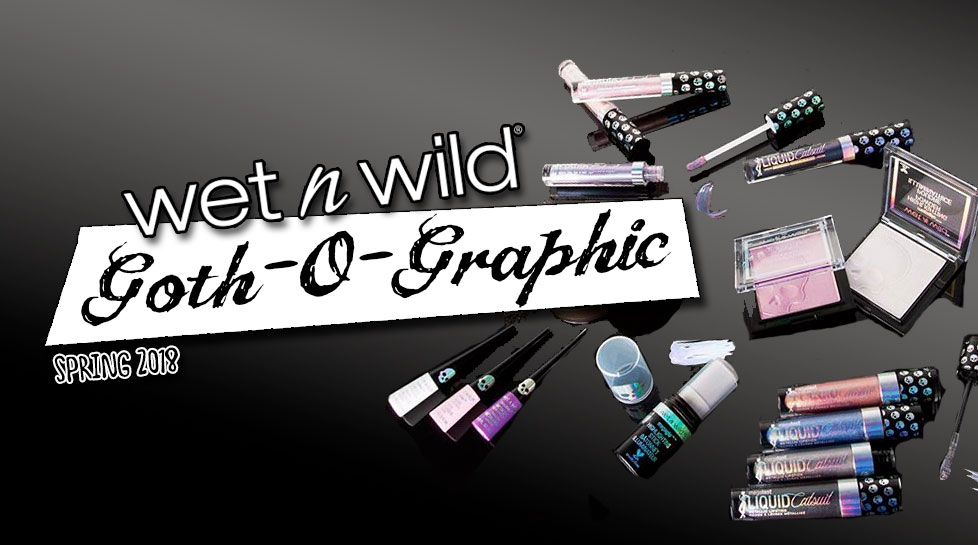 Wet N Wild Goth-O-Graphic Collection is a Tribute to Spring & Summer Goths