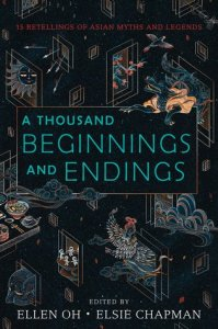A Thousand Beginnings and Endings edited Ellen Oh and Elsie Chapman