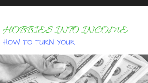 How To Turn Your Hobby Into Income