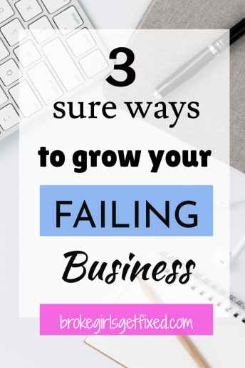 3 sure ways to grow your failing business