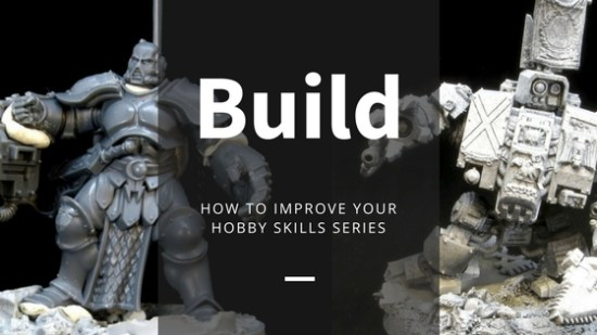 How to improve your hobby build skills
