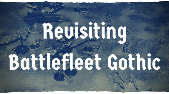 Revisiting Battle Fleet Gothic