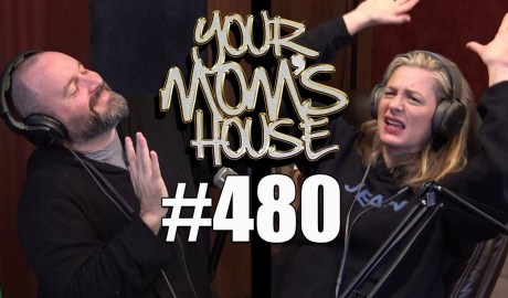 Your Mom's House Podcast - Ep. 480
