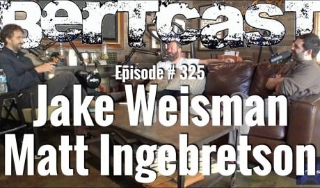 Bertcast # 325 - Jake Weisman, Matt Ingebretson, & ME