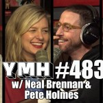 Your Mom's House Podcast - Ep. 483 w/ Neal Brennan & Pete Holmes