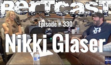 Bertcast # 330 - Nikki Glaser & ME