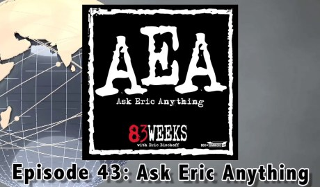 83 Weeks #43: Ask Eric Anything