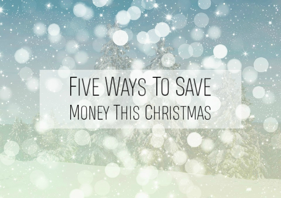BLOGMAS | 5 Ways To Save Money This Christmas