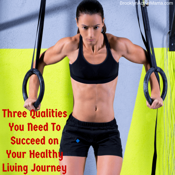 3 qualities you need to succeed on your healthy living journey