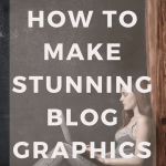 How To Make Stunning Blog Graphics
