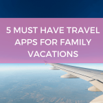 5 Must Have Travel Apps For Family Vacations