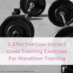 3 Effective Low Impact Cross Training Exercises For Marathon Training