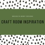 Craft Room Inspiration and craft room storage ideas from Brooklyn Berry Designs.