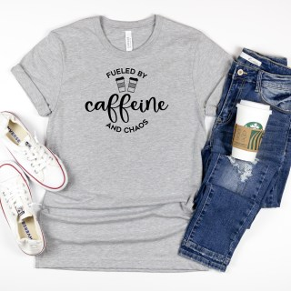 Fueled by Caffeine and Chaos written on shirt