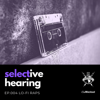 Photo of Selective Hearing Episode 004 – Lo-Fi Raps