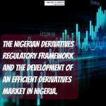 The Nigerian Derivatives Regulatory Framework and the Development of an efficient Derivatives Market in Nigeria