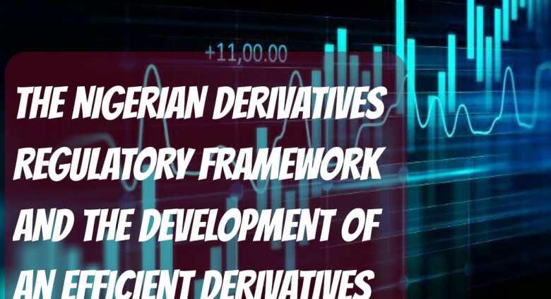 The Nigerian Derivatives Regulatory Framework and the Development of an efficient Derivatives Market in Nigeria