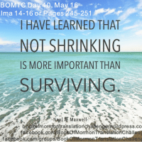 #BOMTC Day 40, May 16~Alma 14-16 or Pages 245-251: Not Shrinking Is Much More Important Than Surviving!