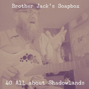 40 All about Shadowlands