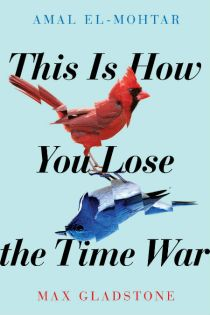 This Is How You Lose the Time War von Amal El-Mohtar & Max Gladstone