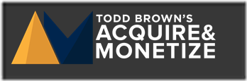Todd Brown – Acquire and Monetize
