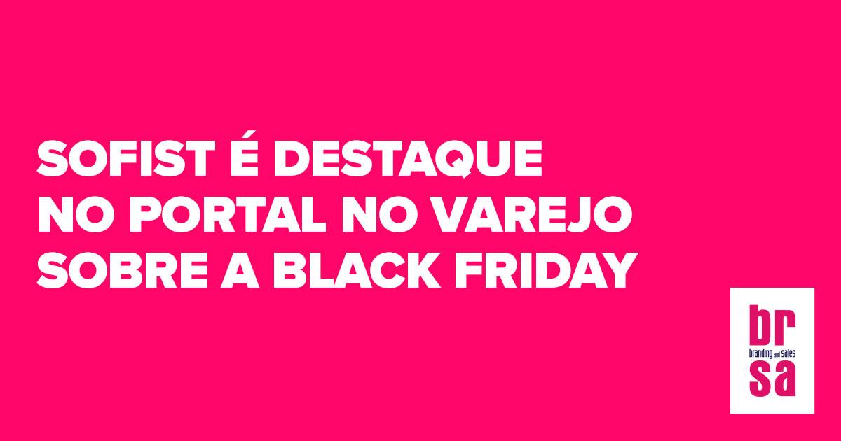 Sofist - Cliente BRSA - Branding and Sales é destaque no portal No Varejo sobre Black Friday
