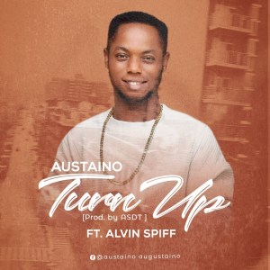 Austiano - Turn Up ft Alvin Spiff