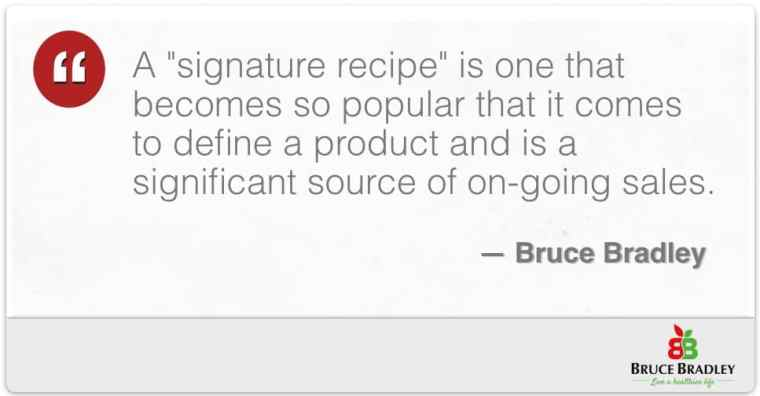 """A """"signature recipe"""" is one that comes to define a product and is a significant source of on-going sales."""