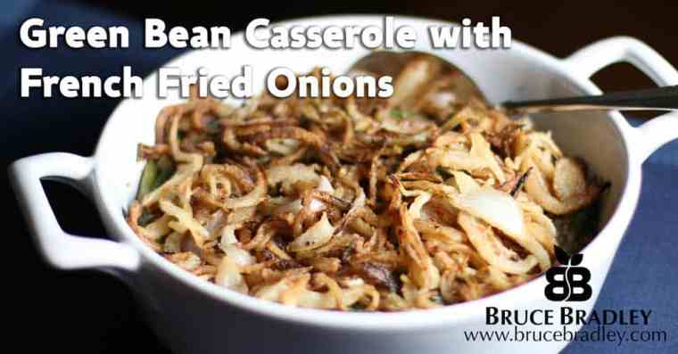 Bruce Bradley's REAL food version of the classic Green Bean Casserole
