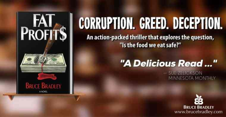 "Bruce Bradley's FAT PROFIT$ is an action-packed thriller that explores the question, ""Is the food we eat safe?"""