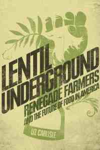 If you're interested in learning more about sustainable farming and how a group of lentil farmers decided to stand up to Big Agricultural companies, add Lentil Underground to your reading list.