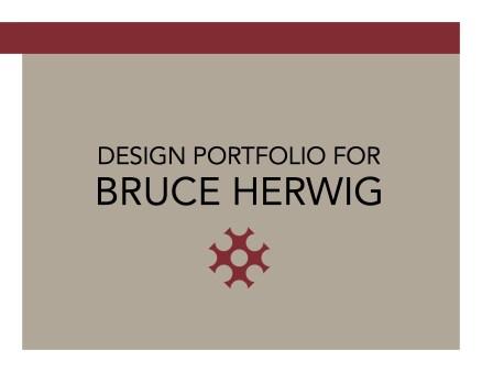 Design Portfolio for Bruce Herwig