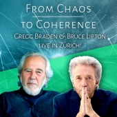 From Chaos to Coherence with Gregg Braden and Bruce H Lipton.