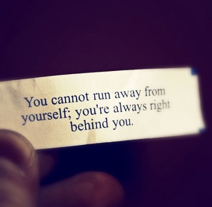you cannot run away from yourself