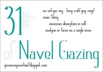 Navel Gazing 31 days