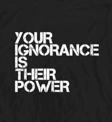 ignorance is their power