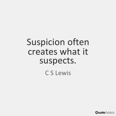 suspicion-often-creates-what-it-suspects