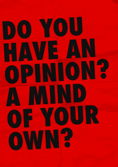 do you have a mind of your own opinion think