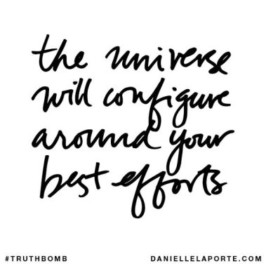 .......... if your efforts suck ... the universe will configure around your suckedness ...