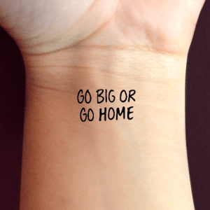 go big or go home tattoo wrist