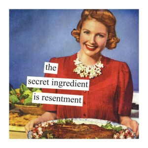 secret ingredient is resentment