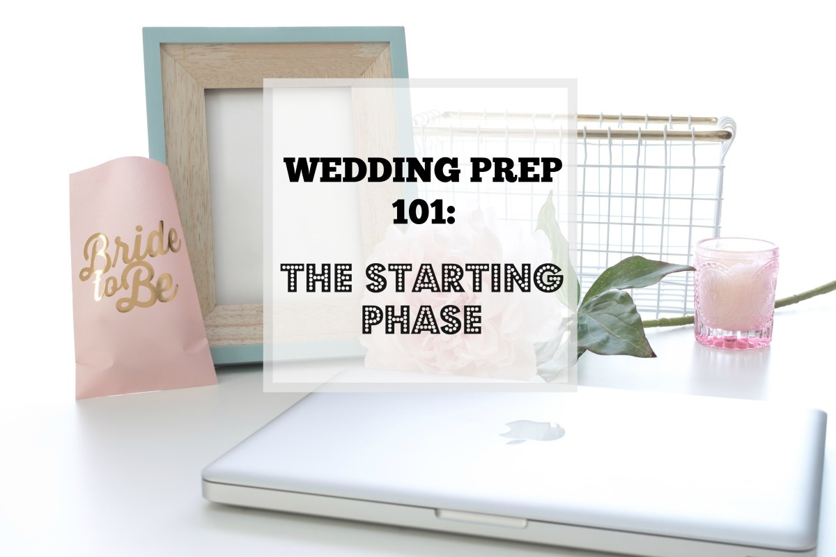 Wedding Prep 101: The Starting Phase