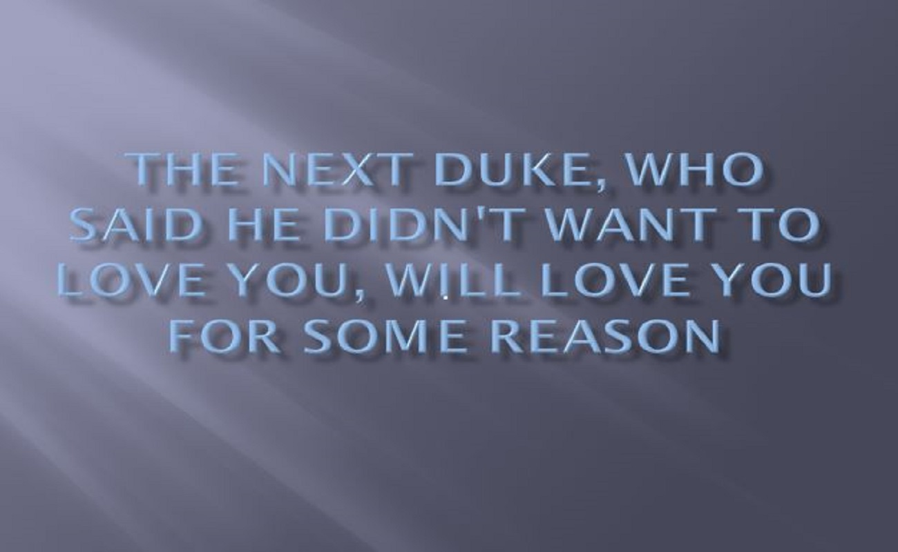 The Next Duke, Who Said He Didn't Want To Love You, Will Love You For Some Reason
