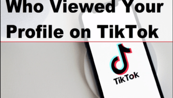 How To Find Who Views Your Profile On TikTok