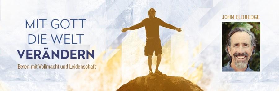 Banner: John Eldredge - Mit Gott die Welt verändern