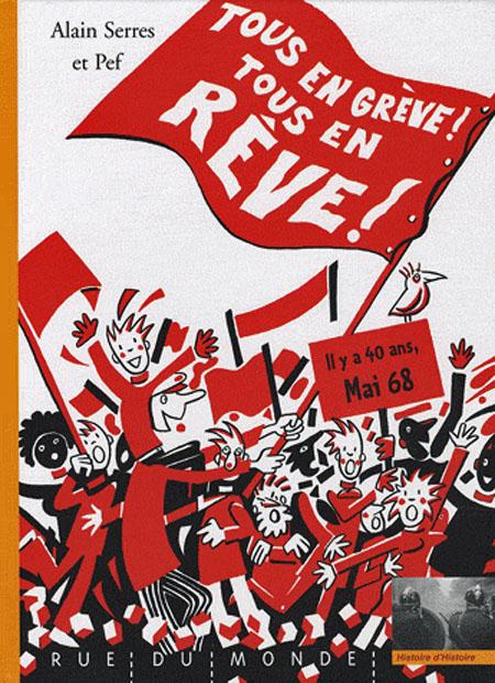 Alain Serres, Pef, Tous en grève, tous en rêve. Couverture d'un album jeunesse sur mai 68. Rue du Monde, 2008.
