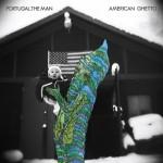 PortugalTheMan_American_Ghetto